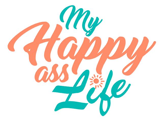 My Happy Ass Life